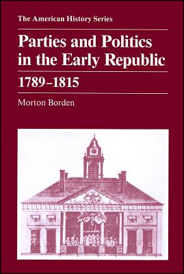 Parties and Politics in the Early Republic By Bordon, Morton